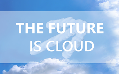 The future, is cloud. The future is now.