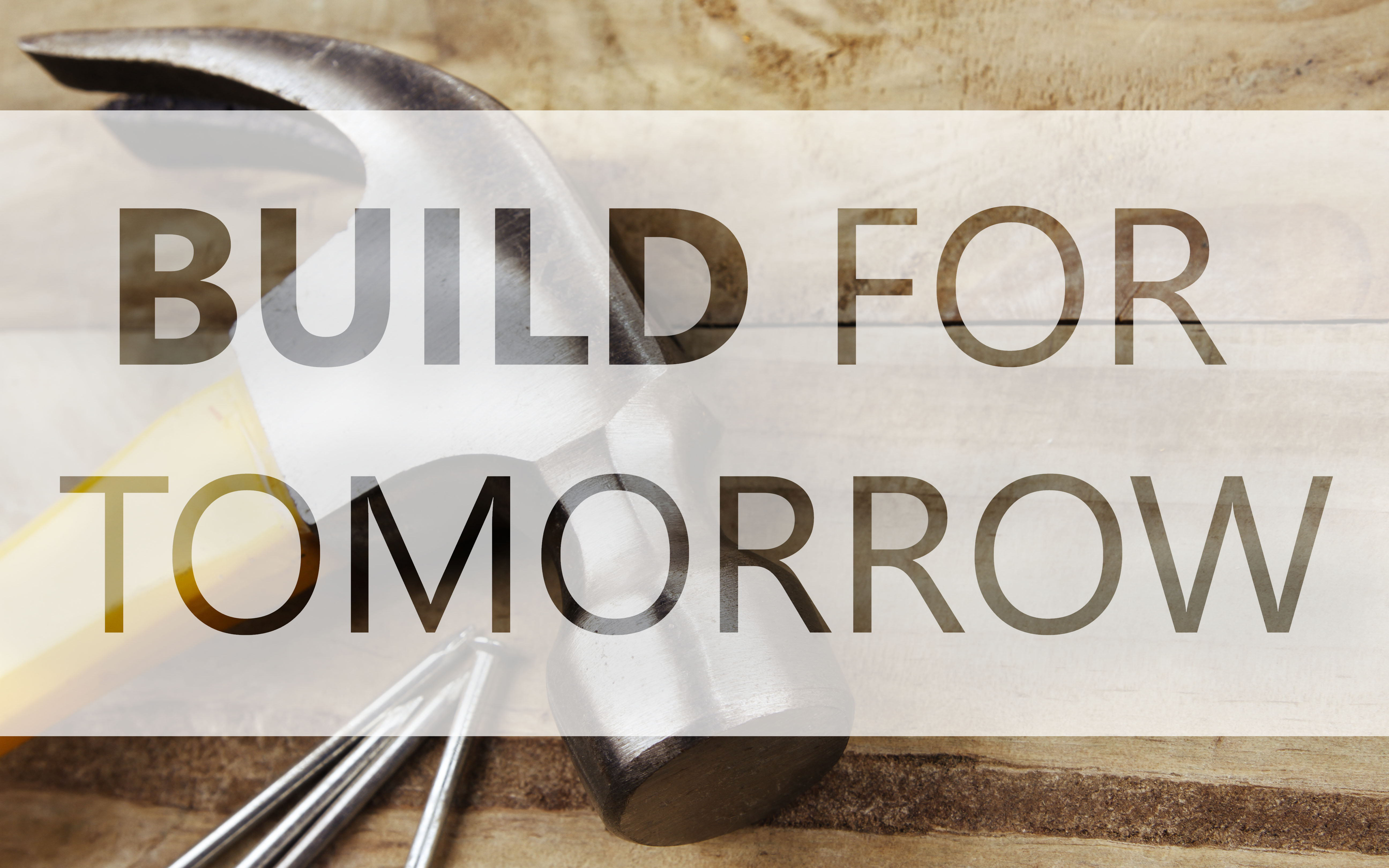 Don't build for today, build for the future.
