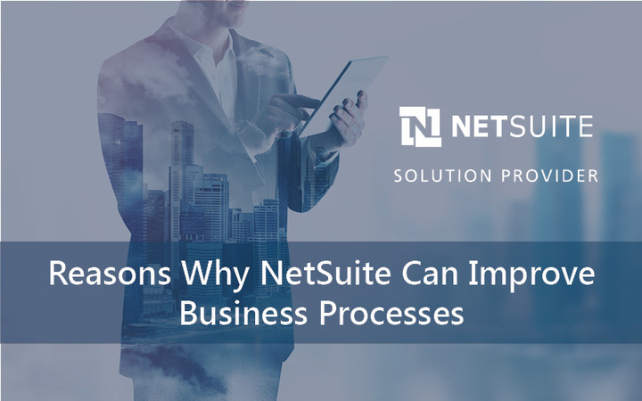 Reasons why NetSuite can help improve business processes.
