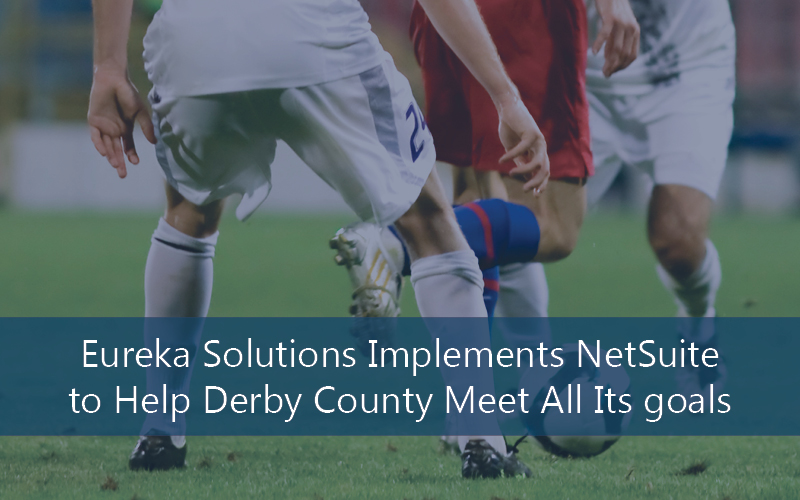 Eureka Solutions Implements NetSuite to Help Derby County Meet All Its goals