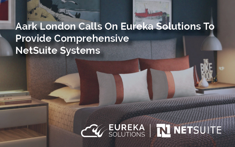 Aark London Calls On Eureka Solutions To Provide Comprehensive Netsuite Systems