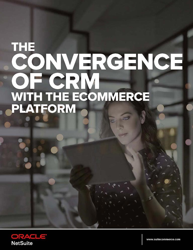 NetSuite CRM Convergence of CRM with the Ecommerce Platform